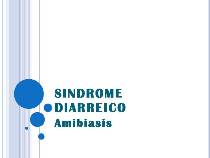 SINDROME DIARREICO Amibiasis