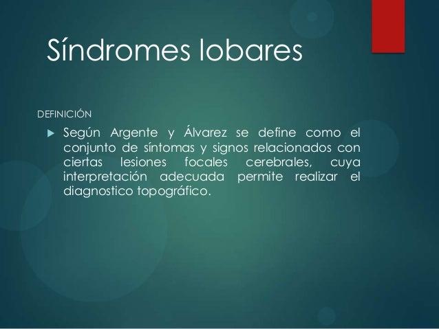 DEFINICIÓN  Según Argente y Álvarez se define como el conjunto de síntomas y signos relacionados con ciertas lesiones foc...