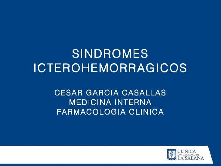 SINDROMES ICTEROHEMORRAGICOS CESAR GARCIA CASALLAS MEDICINA INTERNA FARMACOLOGIA CLINICA