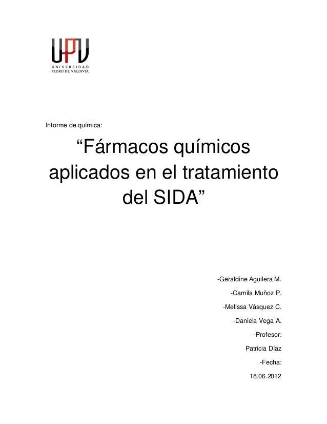 """Informe de química: """"Fármacos químicos aplicados en el tratamiento del SIDA"""" -Geraldine Aguilera M. -Camila Muñoz P. -Meli..."""