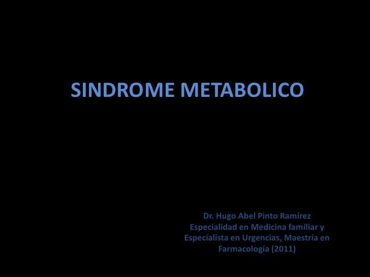 SINDROME METABOLICO             Dr. Hugo Abel Pinto Ramírez          Especialidad en Medicina familiar y         Especiali...