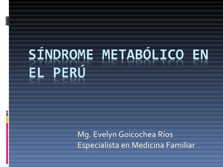 Mg. Evelyn Goicochea Ríos Especialista en Medicina Familiar