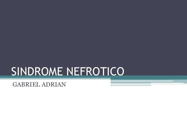 SINDROME NEFROTICO GABRIEL ADRIAN