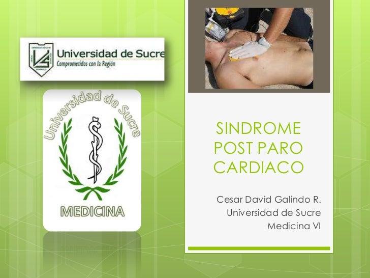 SINDROME POST PARO CARDIACO<br />Cesar David Galindo R.<br />Universidad de Sucre<br />Medicina VI<br />