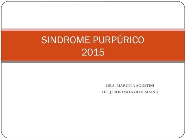 DRA. MARCELA AGOSTINI DR. JERONIMO AYBAR MAINO SINDROME PURPÚRICO 2015