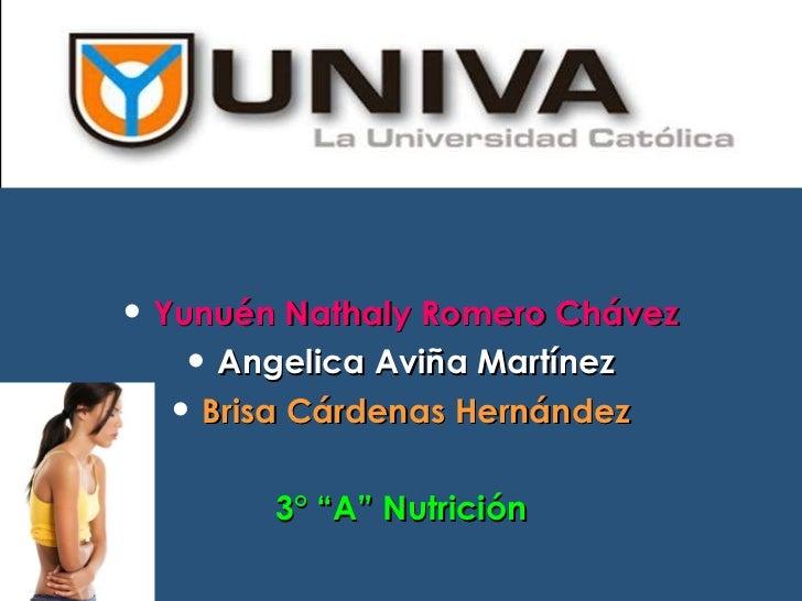 <ul><li>Yunuén Nathaly Romero Chávez </li></ul><ul><li>Angelica Aviña Martínez </li></ul><ul><li>Brisa Cárdenas Hernández ...