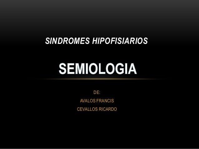SINDROMES HIPOFISIARIOS  DE:  AVALOS FRANCIS  CEVALLOS RICARDO