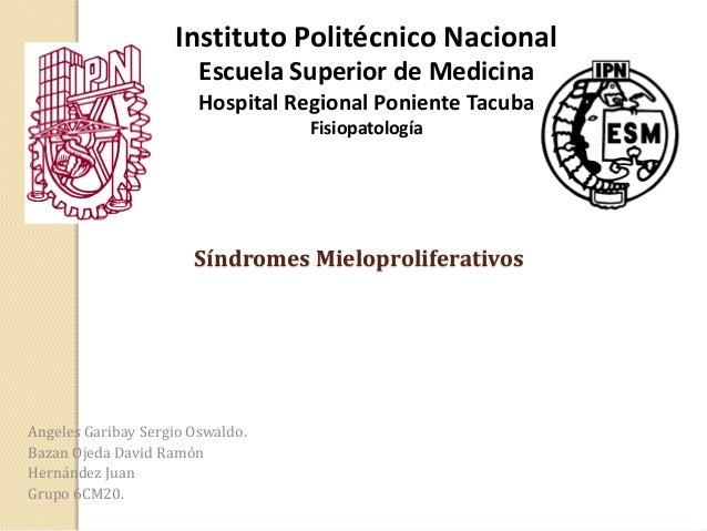 Instituto Politécnico Nacional Escuela Superior de Medicina Hospital Regional Poniente Tacuba Fisiopatología  Síndromes Mi...
