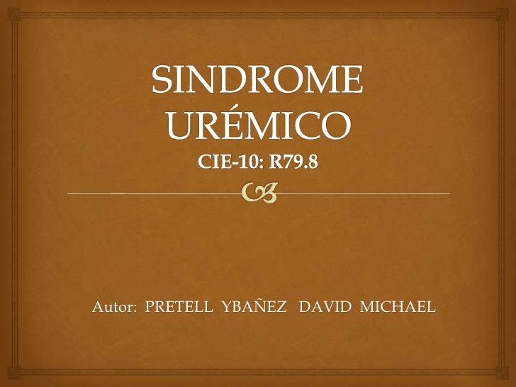 SINDROME URÉMICOCIE-10: R79.8<br />Autor:  PRETELL  YBAÑEZ   DAVID  MICHAEL<br />