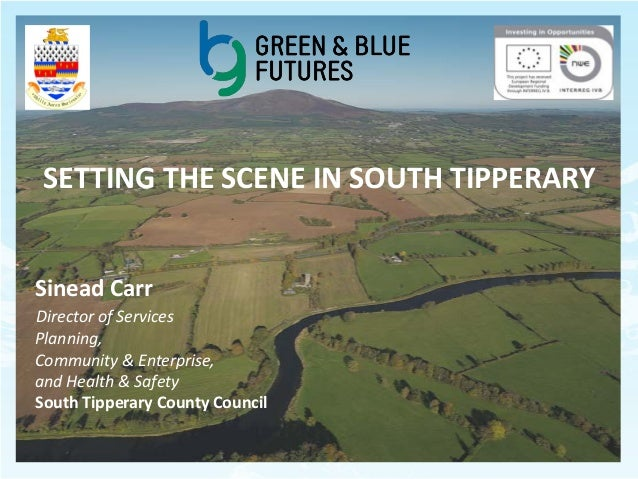 SETTING THE SCENE IN SOUTH TIPPERARY Sinead Carr Director of Services Planning, Community & Enterprise, and Health & Safet...