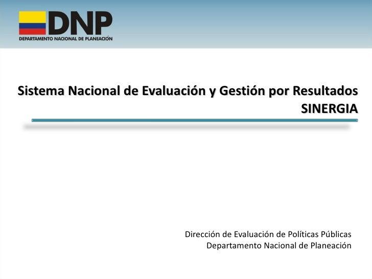 Sistema Nacional de Evaluación y Gestión por Resultados SINERGIA Dirección de Evaluación de Políticas Públicas Departament...