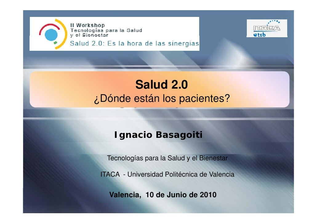 Salud 2.0                   20 ¿Dónde están los pacientes?        Ignacio Basagoiti     Tecnologías para la Salud y el Bie...