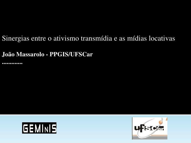 Sinergias entre o ativismo transmídia e as mídias locativasJoão Massarolo - PPGIS/UFSCar.............