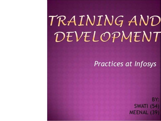 Practices at Infosys  BY: SWATI (54) MEENAL (39)