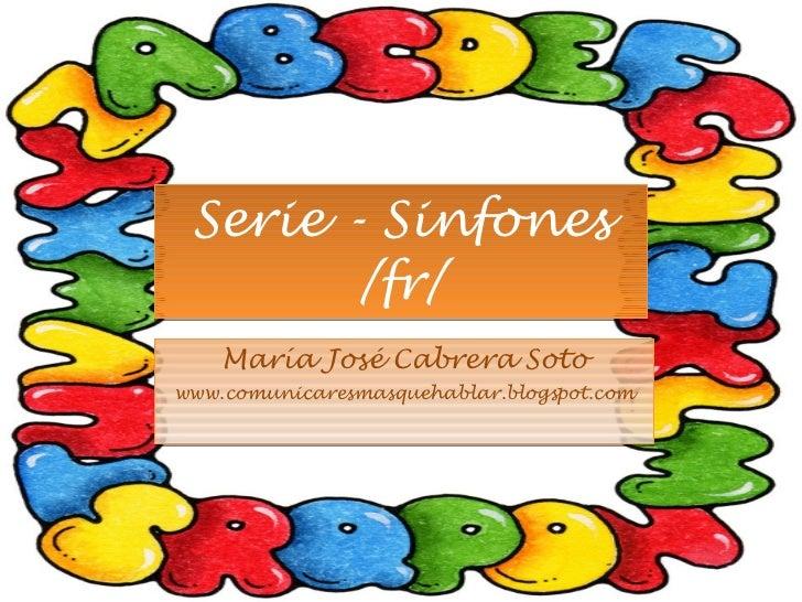 Serie - Sinfones /fr/ María José Cabrera Soto www.comunicaresmasquehablar.blogspot.com