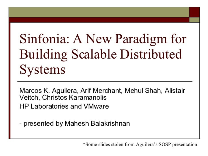 Sinfonia: A New Paradigm for Building Scalable Distributed Systems Marcos K. Aguilera, Arif Merchant, Mehul Shah, Alistair...
