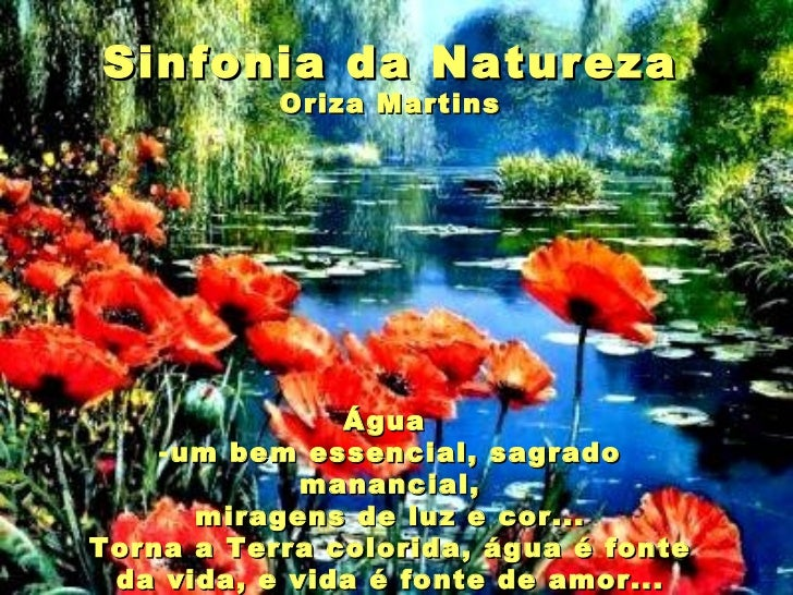 <ul><li>Sinfonia da Natureza </li></ul><ul><li>Oriza Martins </li></ul><ul><li>Água  </li></ul><ul><li>um bem essencial, s...