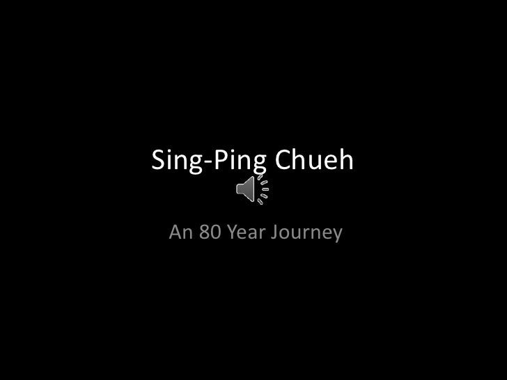 Sing-Ping Chueh<br /> An 80 Year Journey<br />