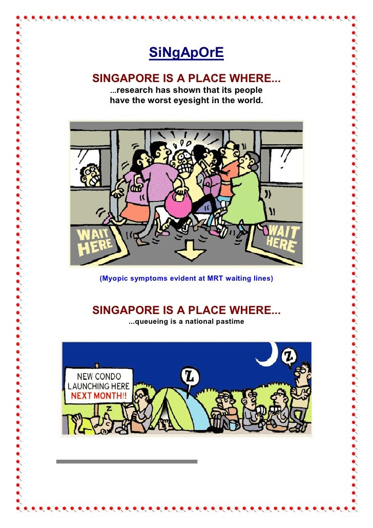 SiNgApOrE SINGAPORE IS A PLACE WHERE...    ...research has shown that its people    have the worst eyesight in the world. ...
