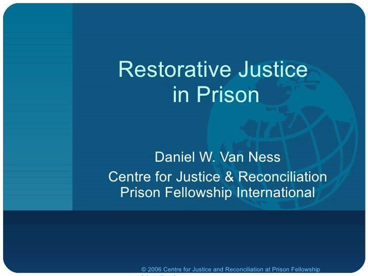Restorative Justice       in Prison         Daniel W. Van Ness Centre for Justice & Reconciliation  Prison Fellowship Inte...