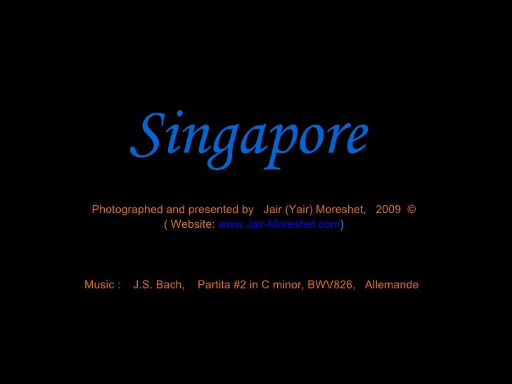 Singapore Photographed and presented by Jair (Yair) Moreshet, 2009 ©             ( Website: www.Jair-Moreshet.com)Music : ...