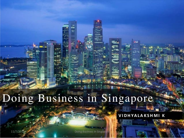 Doing Business in Singapore                                           V I D H YA L A K S H M I K 11/7/2012   Doing Busines...