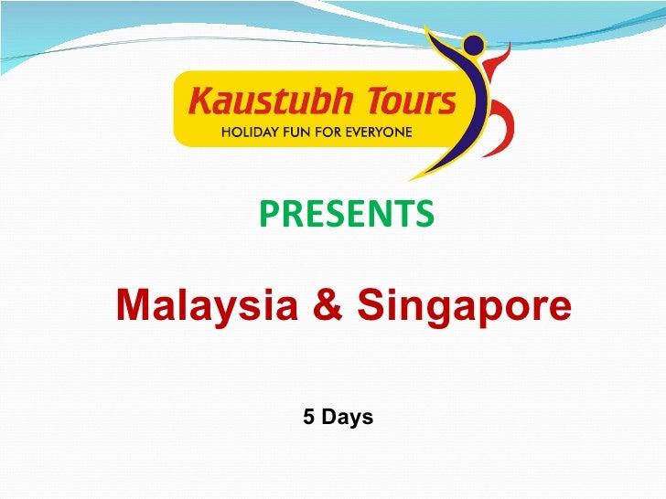 PRESENTS Malaysia & Singapore 5 Days
