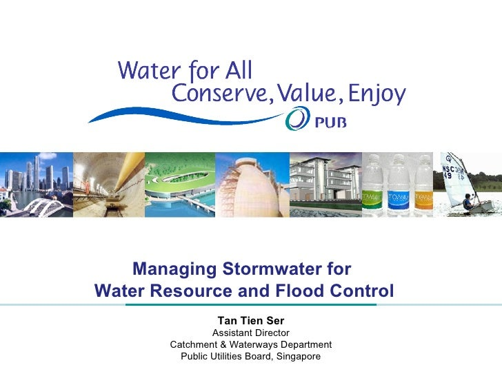 Managing Stormwater for  Water Resource and Flood Control Tan Tien Ser Assistant Director Catchment & Waterways Department...