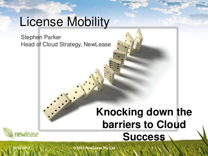 License Mobility    Stephen Parker    Head of Cloud Strategy, NewLease                                  Knocking down the ...