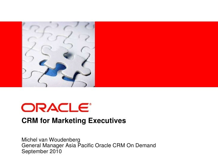 CRM for Marketing Executives<br />Michel van Woudenberg<br />General Manager Asia Pacific Oracle CRM On Demand<br />Septem...