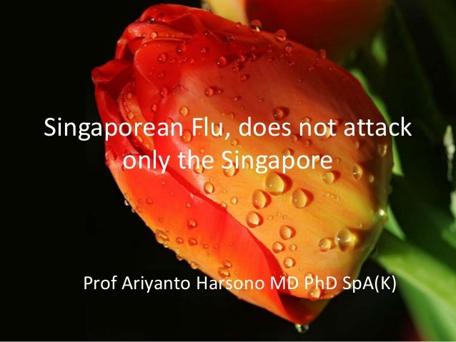 Singaporean Flu, does not attack only the Singapore  Prof Ariyanto Harsono MD PhD SpA(K)