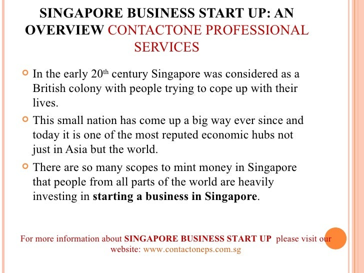 SINGAPORE BUSINESS START UP: AN OVERVIEW  CONTACTONE PROFESSIONAL SERVICES <ul><li>In the early 20 th  century Singapore w...