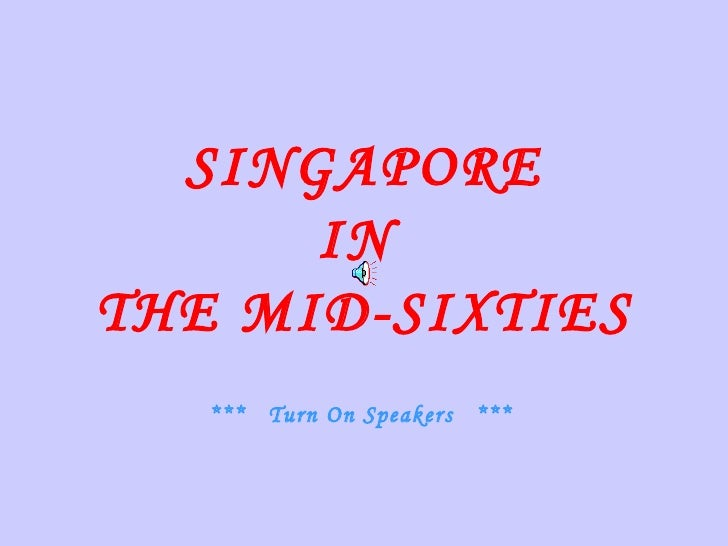 SINGAPORE IN  THE MID-SIXTIES ***  Turn On Speakers  ***