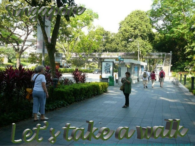 http://www.authorstream.com/Presentation/michaelasanda-1904601-singapore-lets-walk1/
