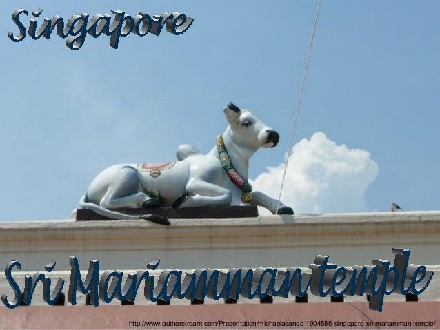 http://www.authorstream.com/Presentation/michaelasanda-1904585-singapore-sri-mariamman-temple/