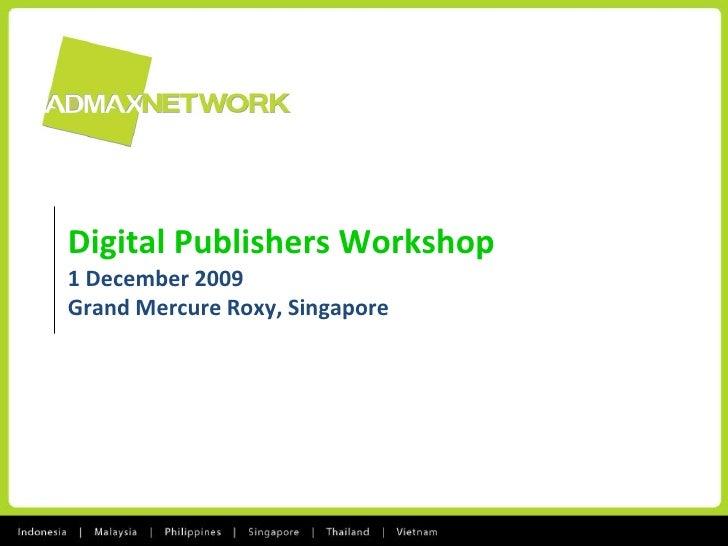 Digital Publishers Workshop 1 December 2009 Grand Mercure Roxy, Singapore