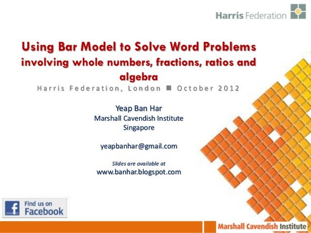 Using Bar Model to Solve Word Problemsinvolving whole numbers, fractions, ratios and                  algebra   Harris Fed...