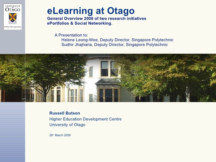 eLearning at Otago General Overview 2008 of two research initiatives ePortfolios & Social Networking.   A Presentation to:...