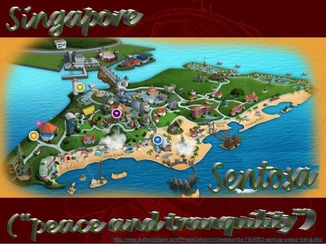 http://www.authorstream.com/Presentation/michaelasanda-1904552-sentosa-peace-tranquility/