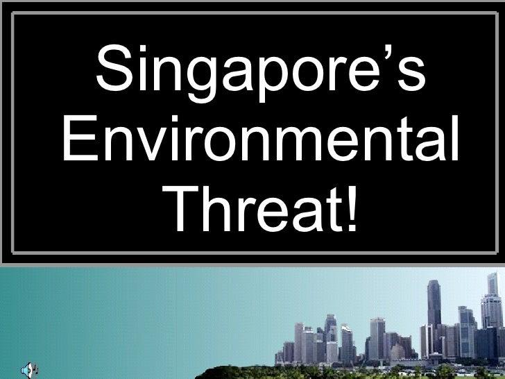 Singapore's Environmental Threat!