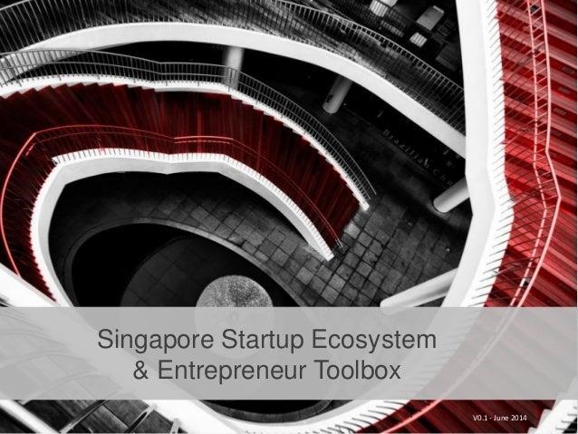 Singapore Startup Ecosystem & Entrepreneur Toolbox V0.1 - June 2014