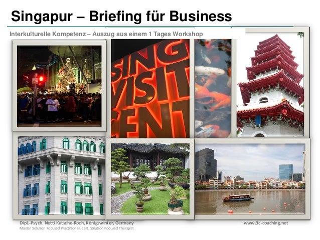 Singapur – Briefing für Business Interkulturelle Kompetenz – Auszug aus einem 1 Tages Workshop  • Was ist zu beachten? • W...