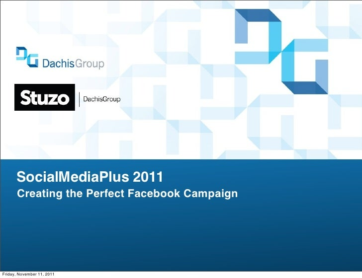 SocialMediaPlus 2011      Creating the Perfect Facebook CampaignFriday, November 11, 2011