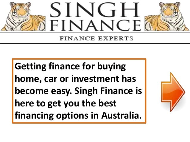 Getting finance for buying home, car or investment has become easy. Singh Finance is here to get you the best financing op...