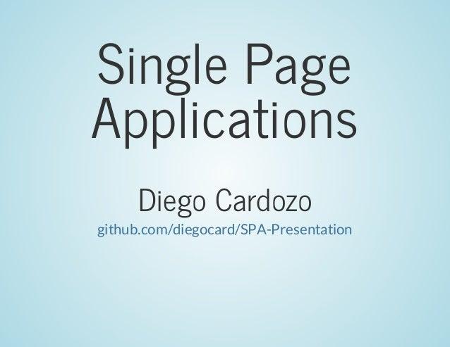SinglePage Applications DiegoCardozo github.com/diegocard/SPA-Presentation
