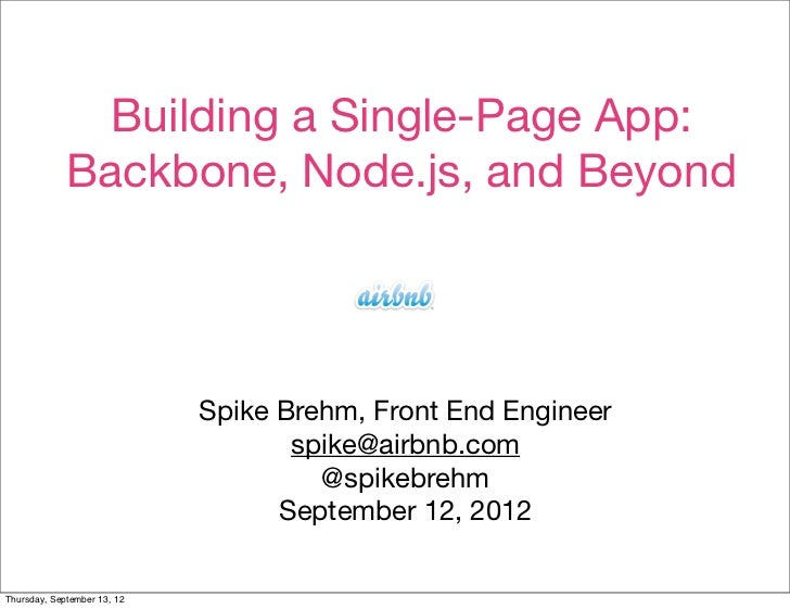 Building a Single-Page App:             Backbone, Node.js, and Beyond                             Spike Brehm, Front End E...