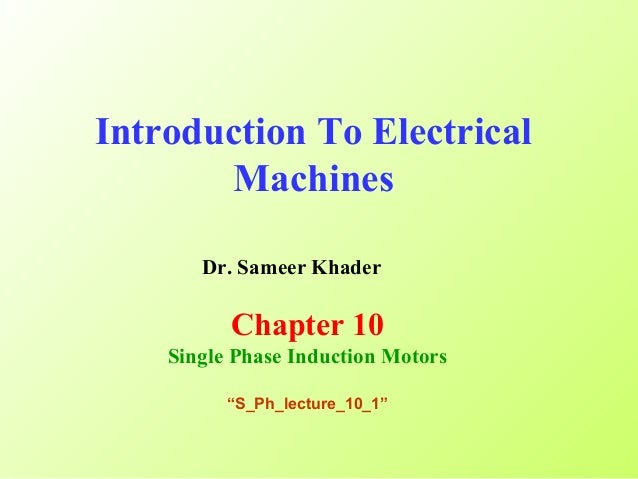 """Introduction To Electrical Machines Dr. Sameer Khader Chapter 10 Single Phase Induction Motors """"S_Ph_lecture_10_1"""""""