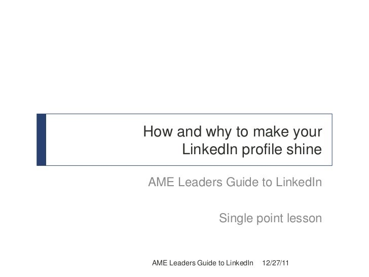 How and why to make your     LinkedIn profile shineAME Leaders Guide to LinkedIn                    Single point lesson AM...