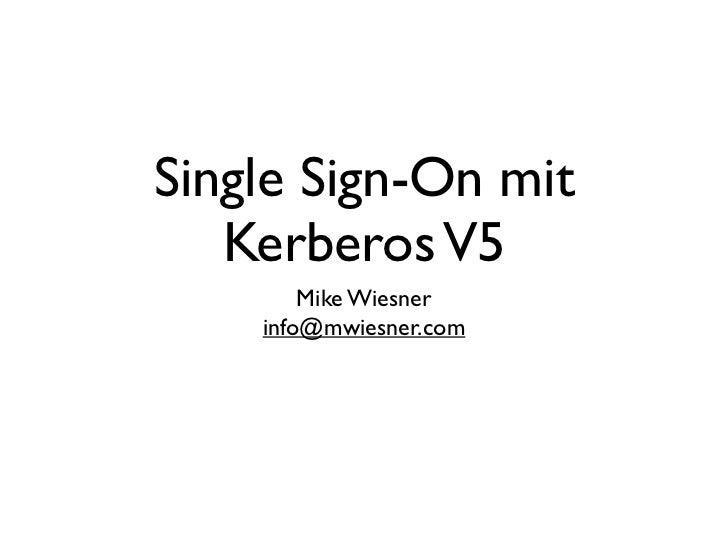 Single Sign-On mit    Kerberos V5         Mike Wiesner     info@mwiesner.com