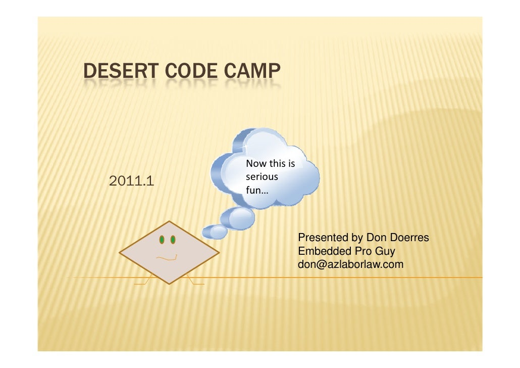 DESERT CODE CAMP             Now this is  2011.1     serious             fun…                           Presented by Don D...